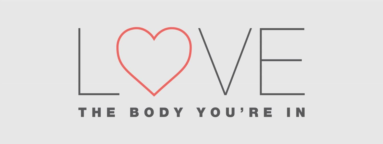 """Text saying """"Love the Body You're In"""""""