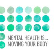 Mental health is moving your body