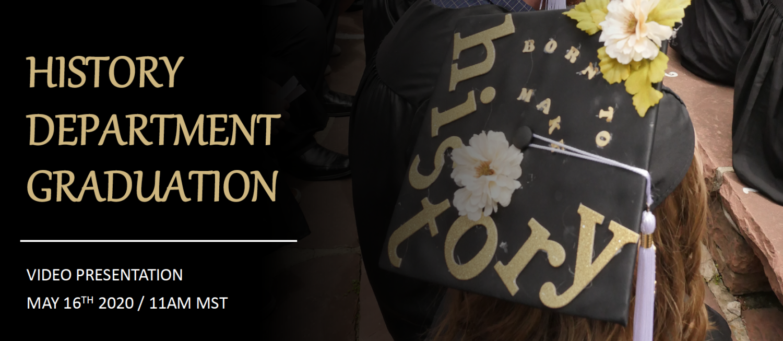 History Department Graduation Video Presentation May 16th 2020 11AM MST