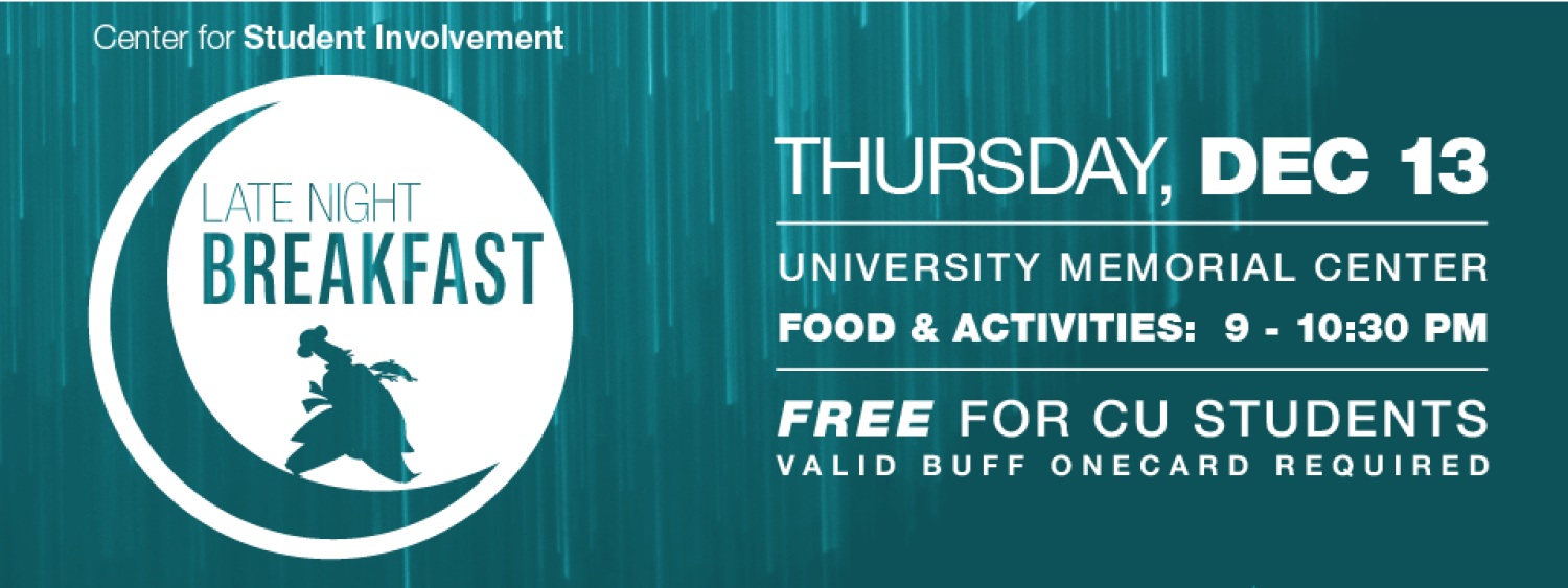 Come to Late Night Breakfast on Thursday December 13 from 9 to 10:30pm in the U M C free to all C U student with Buff one card