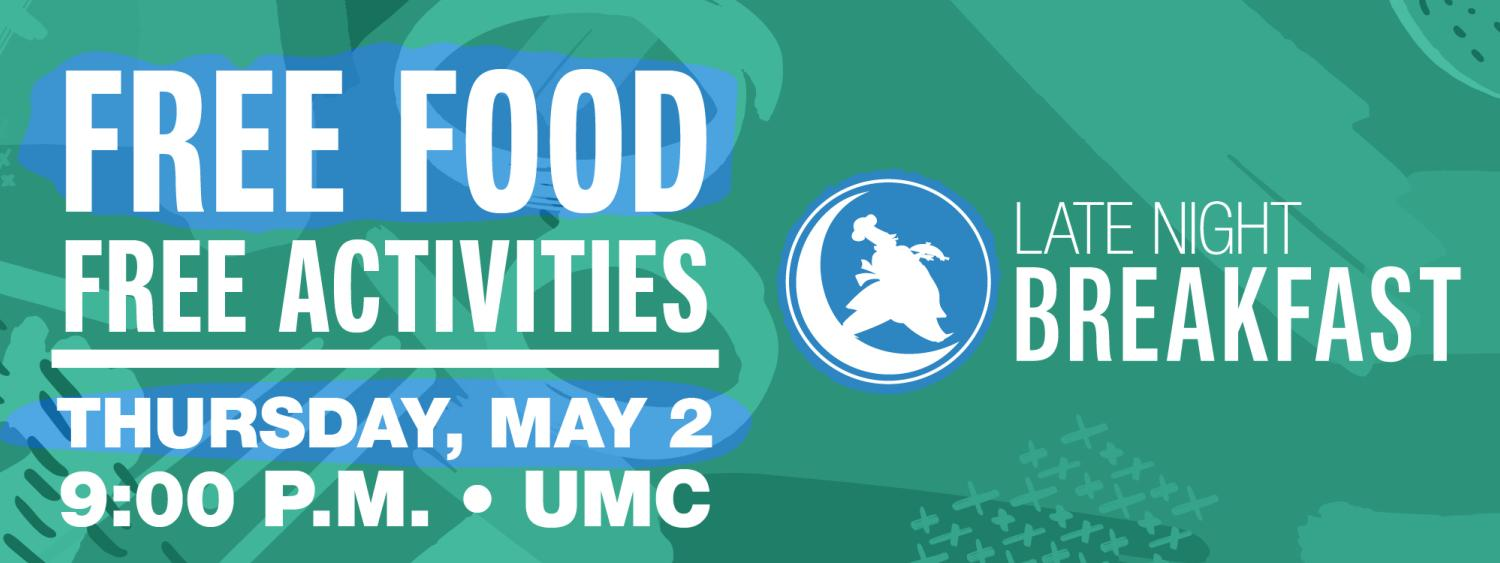 Late Night Breakfast in the UMC nine p m May 2 Free Food and Activities