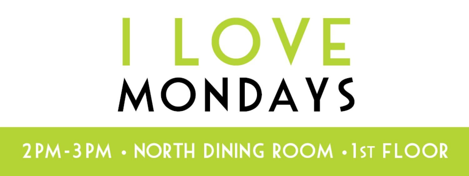 I Love Mondays : a free weekly program on Mondays, 2-3pm, in the UMC North Dining Room. It focuses on making simply and delicious snacks to eat or quick, fun crafts.