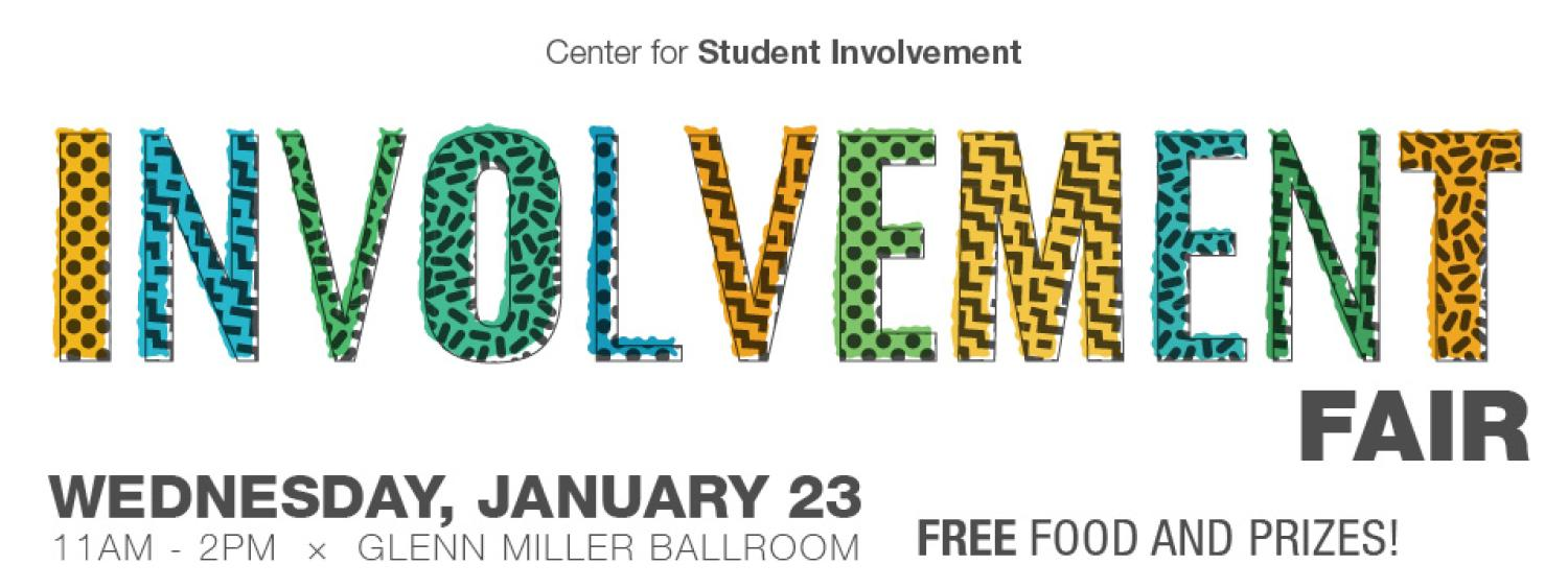Involvement Fair Wednesday January 23 11 a m to 2 p m in the Glenn Miller Ballroom Free food and prizes