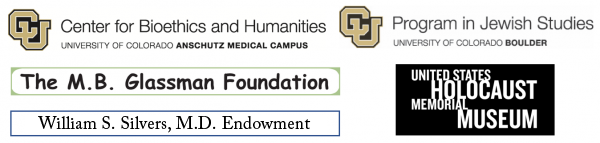 Program in Jewish Studies at CU Boulder, Center for Bioethics and Humanities at Anschutz Medical Campus,  US Holocaust Memorial Museum, The MB Gassman Foundation, and William S. Silvers, MD Endowment