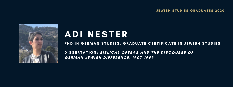 Adi Nester. PhD in German Studies, Graduate Certificate in Jewish Studies. Dissertation: Biblical Operas and the Discourse of German-Jewish Difference, 1907-1959