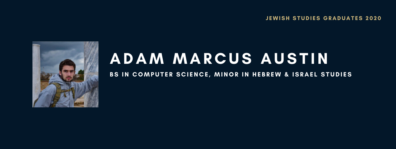 Adam Marcus Austin. BA in Computer Science, Minor in Hebrew & Israel Studies