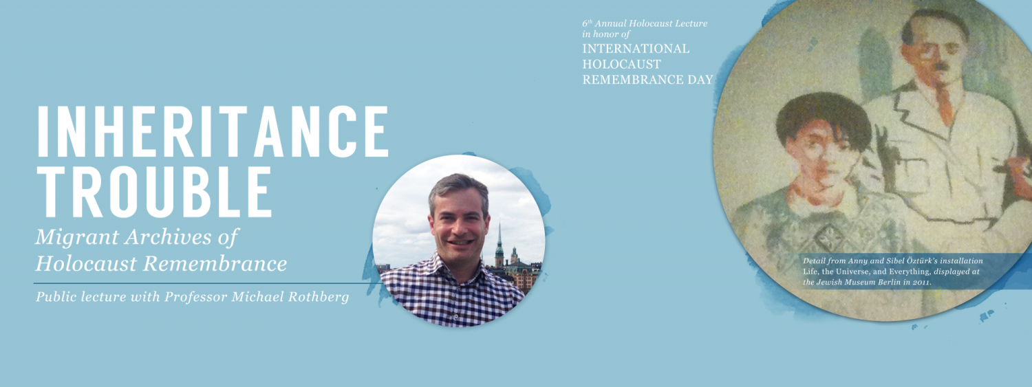 Public Lecture with Professor Michael Rothberg – Inheritance Trouble: Migrant Archives of Holocaust Remembrance