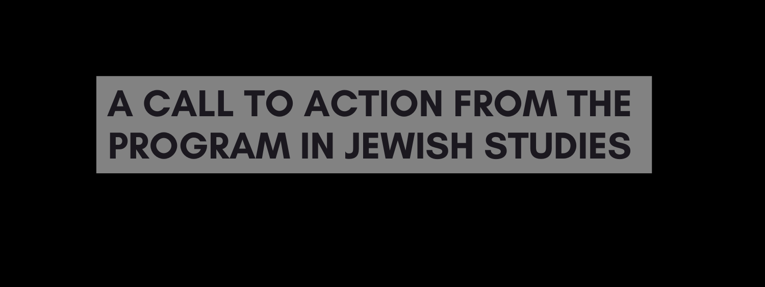 A Call to Action from the Program in Jewish Studies