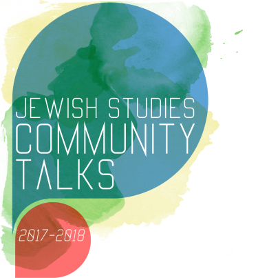 Jewish Studies Community Talks - 2017 - 2018