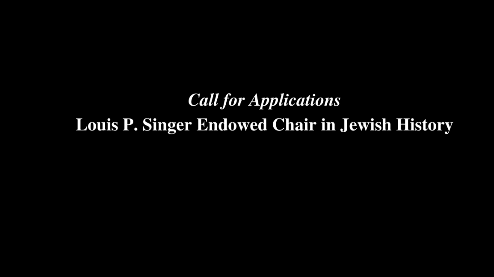 Call for Applications Louis P. Singer Endowed Chair in Jewish History