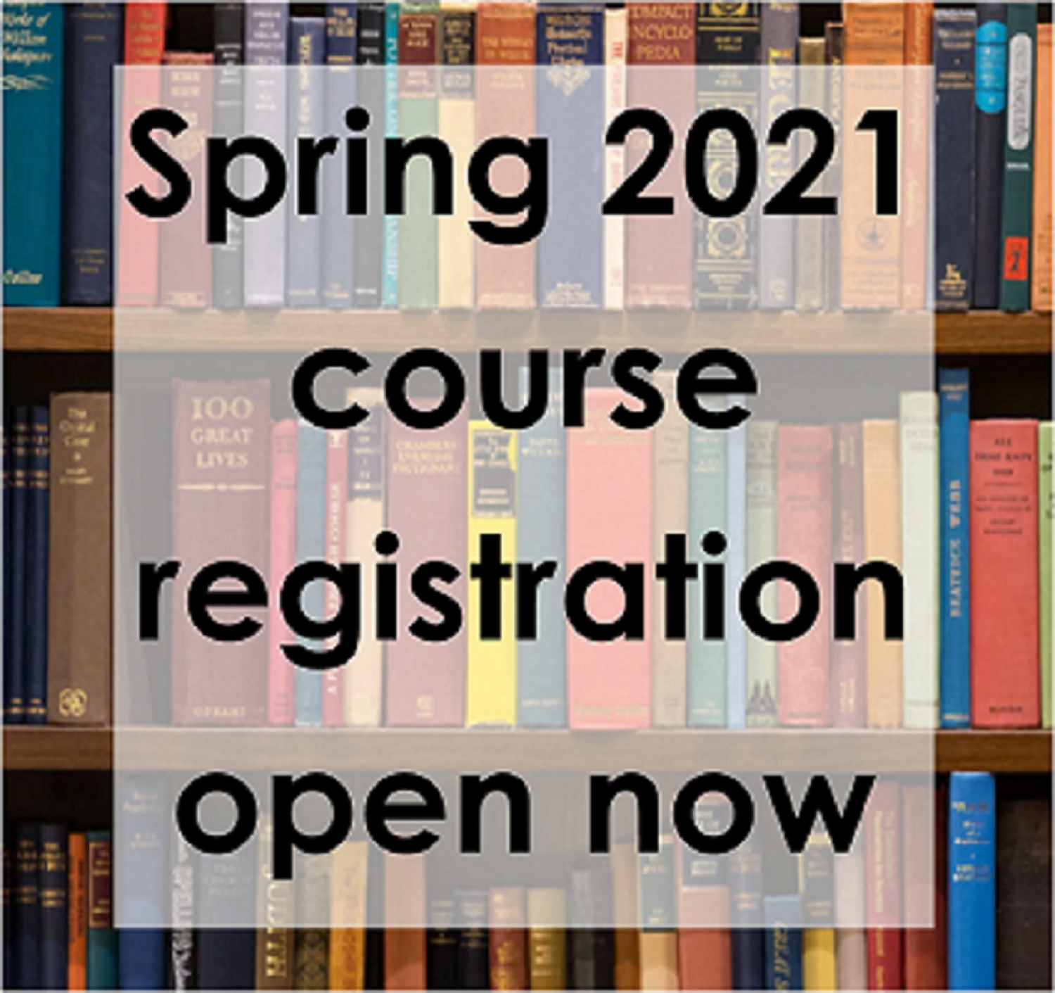 A text box announcing Spring 2021 course registration is overlaid over a shelf of colorful library books