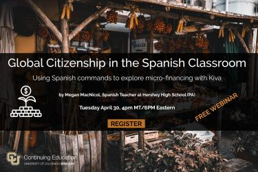 Global Citizenship in the Spanish classroom, webinar held on April 30 at 4pm MT. by Megan McNicol, Spanish teacher in Hershey Pennsylvania.