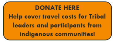 Donate Here, help cover travel costs for Tribal leaders and participants from indigenous communities!