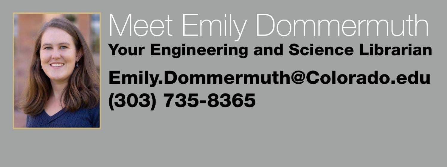 Emily Dommermuth is your Engineering and Science Librarian.