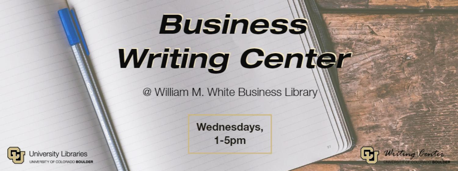 Business Writing Center Wednesdays 1 to 5pm at the William M. White Business Library