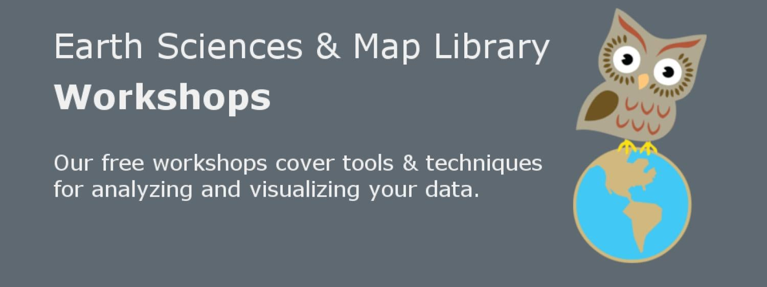 Earth Sciences & Map Library Workshops: Our free workshops cover tools & techniques for analyzing and visualizing your data.