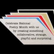 Graphic of an open book with the words Celebrate National Poetry Month with us by creating something collaborative, strange, playful and surprising.