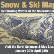 snow & Ski Maps: Celebrating Winter in the Colorado Rockies. Earth Sciences & Map Library January 30th-April 28th