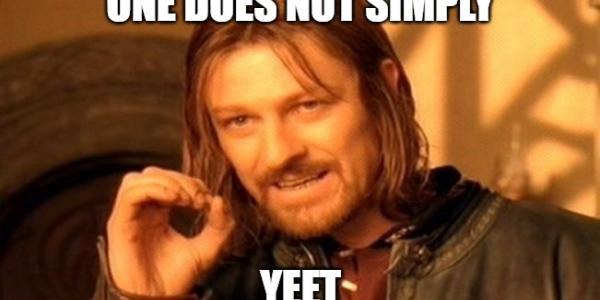 """Meme: """"One does not simply yeet"""""""