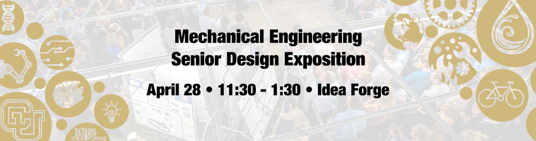 Mechanical Engineering Senior Design Exposition - April 28, 11:30 - 1:30, Idea Forge