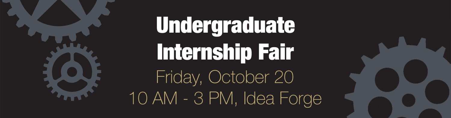 Undergraduate Internship Fair - Friday, October 20, 10 AM - 3 PM