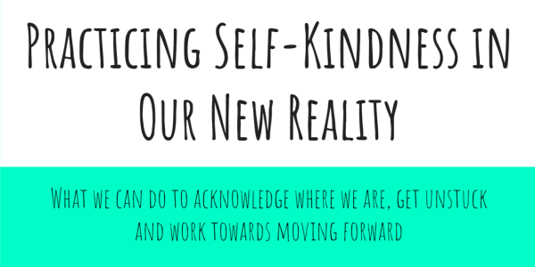 "First slide of ""Practicing Self-Kindness In Our New Reality"" presentation"