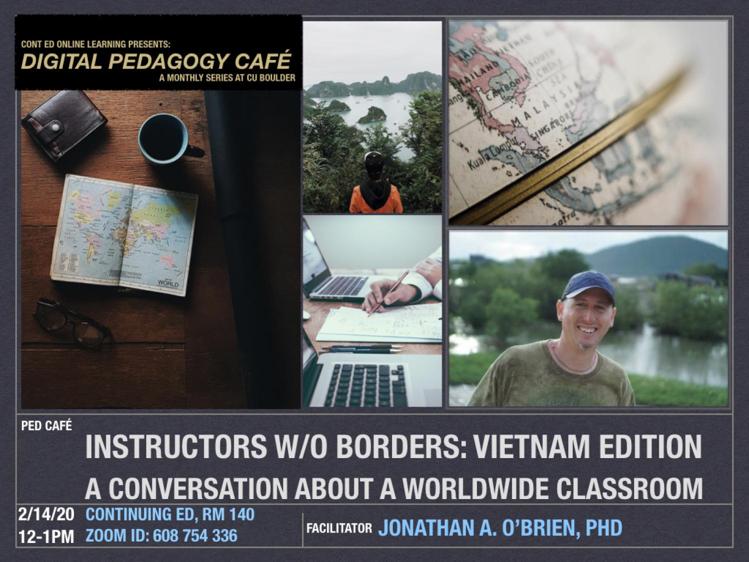 Ped Cafe 2/14/2020, 12pm to 1pm - Continuing Education Room 140 - Session Title: Instructors without borders, Vietnam edition. Facilitator: Jonathan O'Brian PhD.