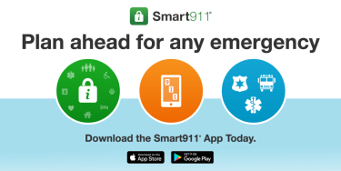 Smart 911. Plan ahead for any emergency. Download the app today from the Apple app store or Google Play