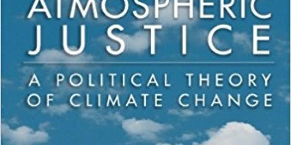Atmospheric Justice: A Political Theory of Climate Change book cover