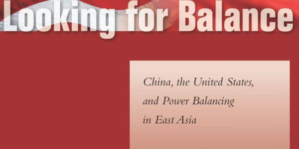 Looking For Balance: China, the United States, and Power Balancing in East Asia book cover
