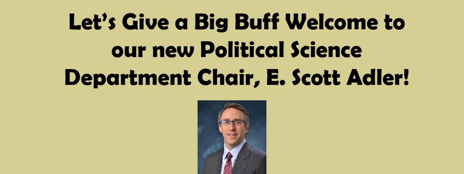 Let's Give a Big Buff Welcome to our new Political Science Department Chair, E. Scott Adler!