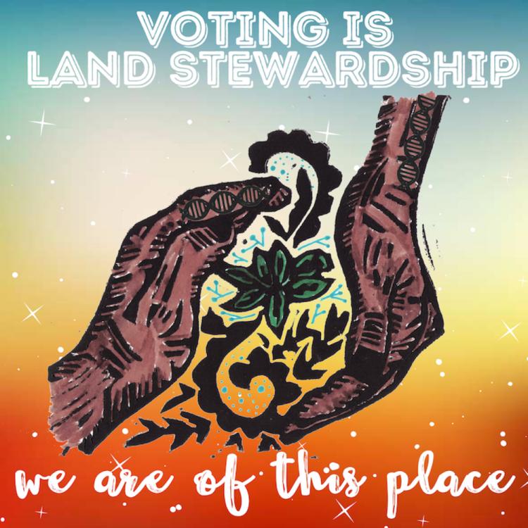 """""""Voting is Land Stewardship"""" by Eileen Jimenez"""