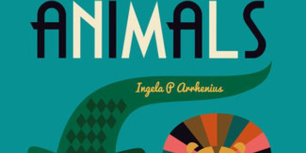 Cover for the book Animals by Ingela Arrhenius showing an illustration of a lion, an alligator, and an owl.