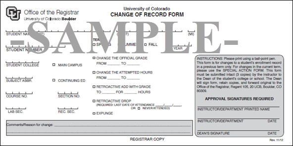Image - Sample Change of Record Form. Contains fields for student name, ID number and college or school; term and year; campus; course subject, course number, section number and lab/recitation section numbers; options to change the official grade, change the attempted hours, retroactively add or drop the course, or to expunge it from the student's record; comments or reasons for the change; and required instructor and dean signatures.