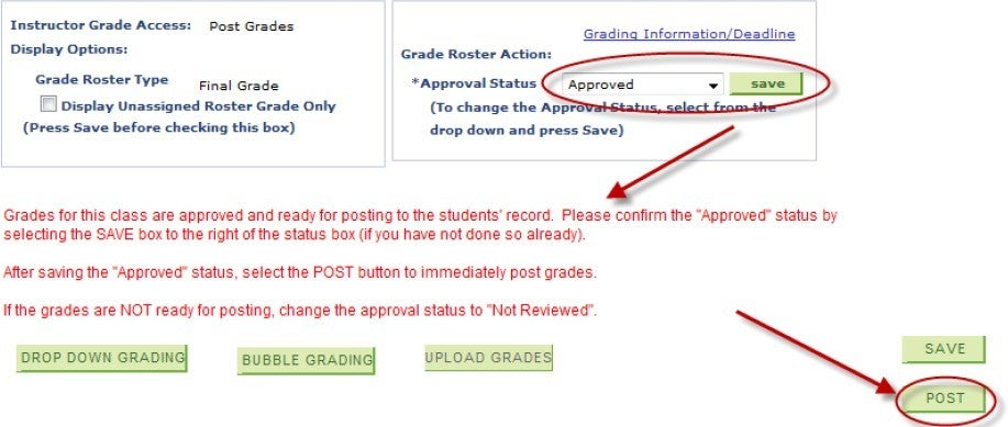 """Grades for this class are approved and ready for posting to the students' record. Please confirm the """"Approved"""" status by selecting the SAVE box to the right of the status box (if you have not done so already). After saving the """"Approved"""" status, select the POST button to immediately post grades. If the grades are NOT ready for posting, change the approval status to """"Not Reviewed."""""""