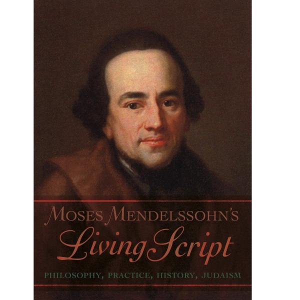 Moses Mendelssohn's Living Script: Philosophy, Practice, History, Judaism
