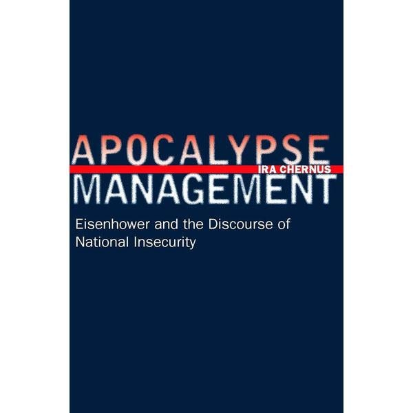 Apocalypse Management: Eisenhower and the Discourse of National Insecurity Cover