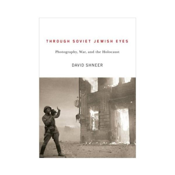 Through Soviet Jewish Eyes: Photography, War, and the Holocaust Cover