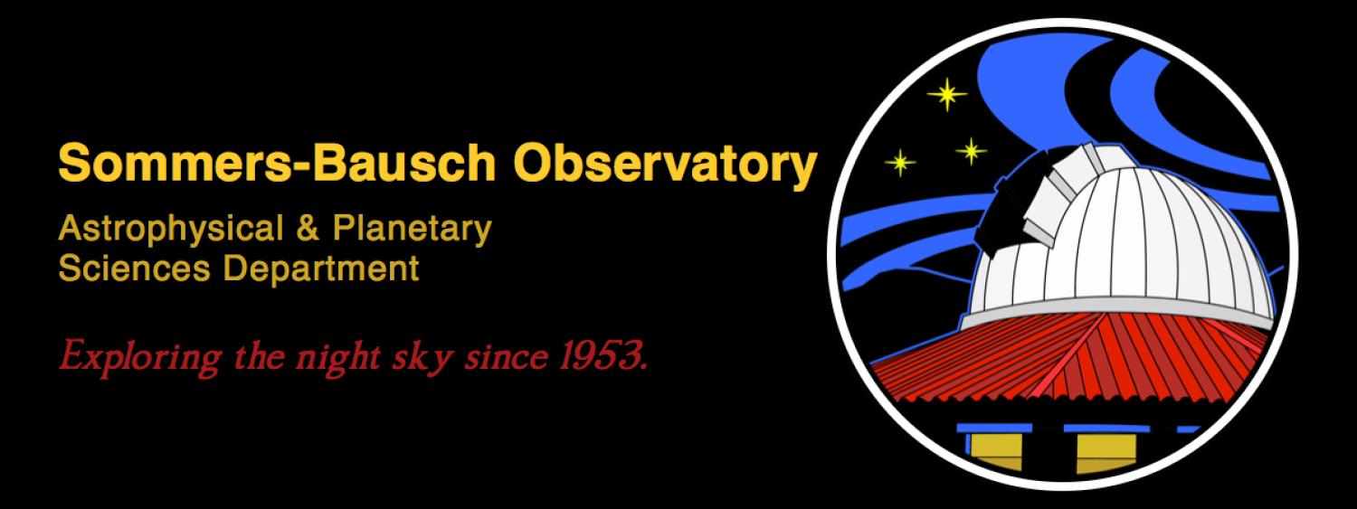 Sommers-Bausch Observatory Astrophysical and Planetary Sciences Department. Exploring the night sky since 1953.