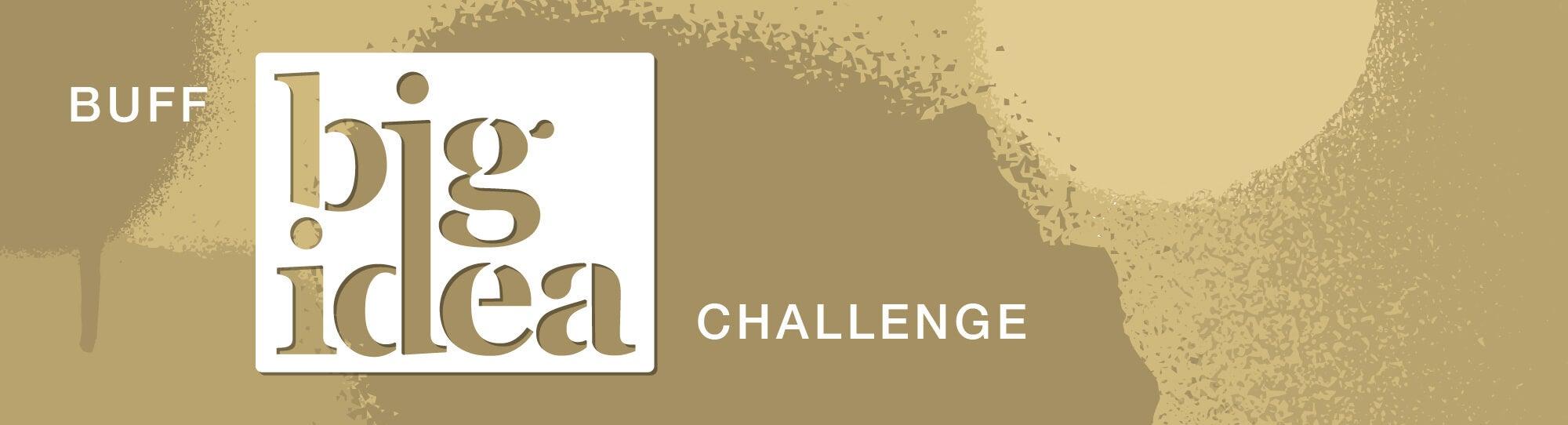 Buff Big Idea Challenge