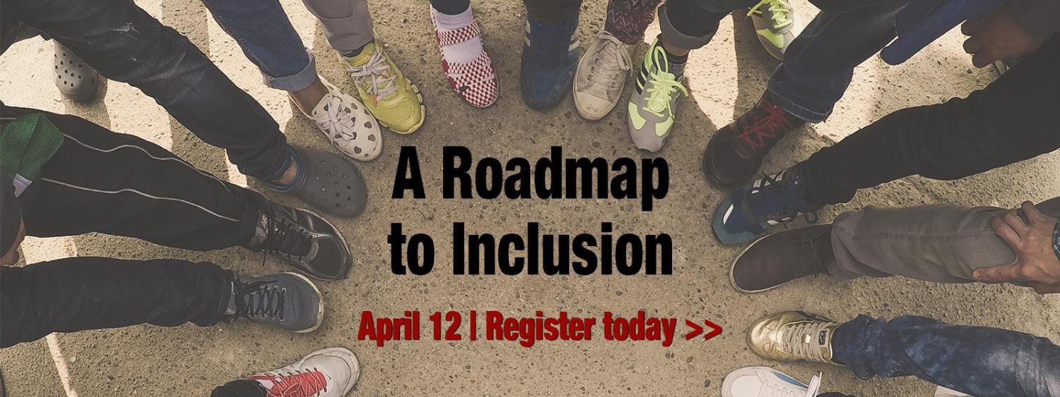A Roadmap to Inclusion on April 12 Register Today