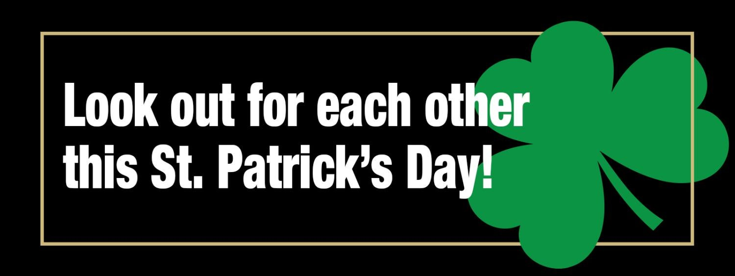 Look out for each other this St. Patrick's Day
