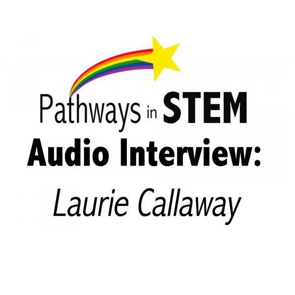 Pathways in STEM Audio Interview: Laurie Callaway