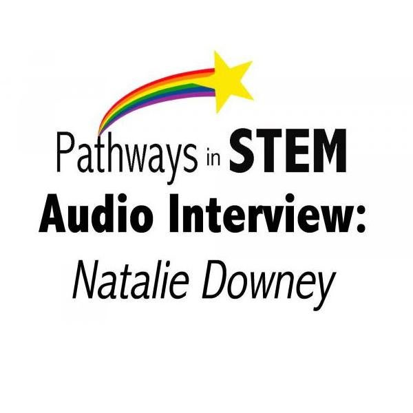 Pathways in STEM audio interview Natalie Downey