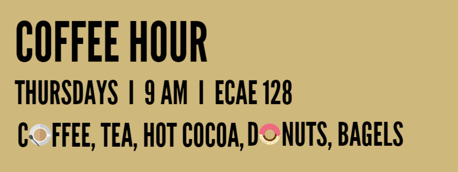 Coffee Hour every Thursday morning from 9 - 10 am in ECAE 128 lounge. First come, first served coffee, donuts and bagels.