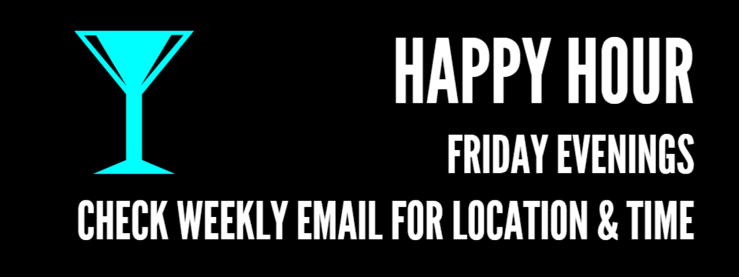 Happy Hour every Friday. Come unwind from the week with us! See the AGSO weekly email for weekly location.