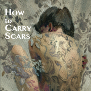 How to Carry Scars