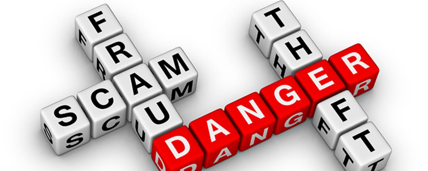 BEWARE OF SCAMS, FRAUD AND THEFT