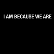 I am Because We Are