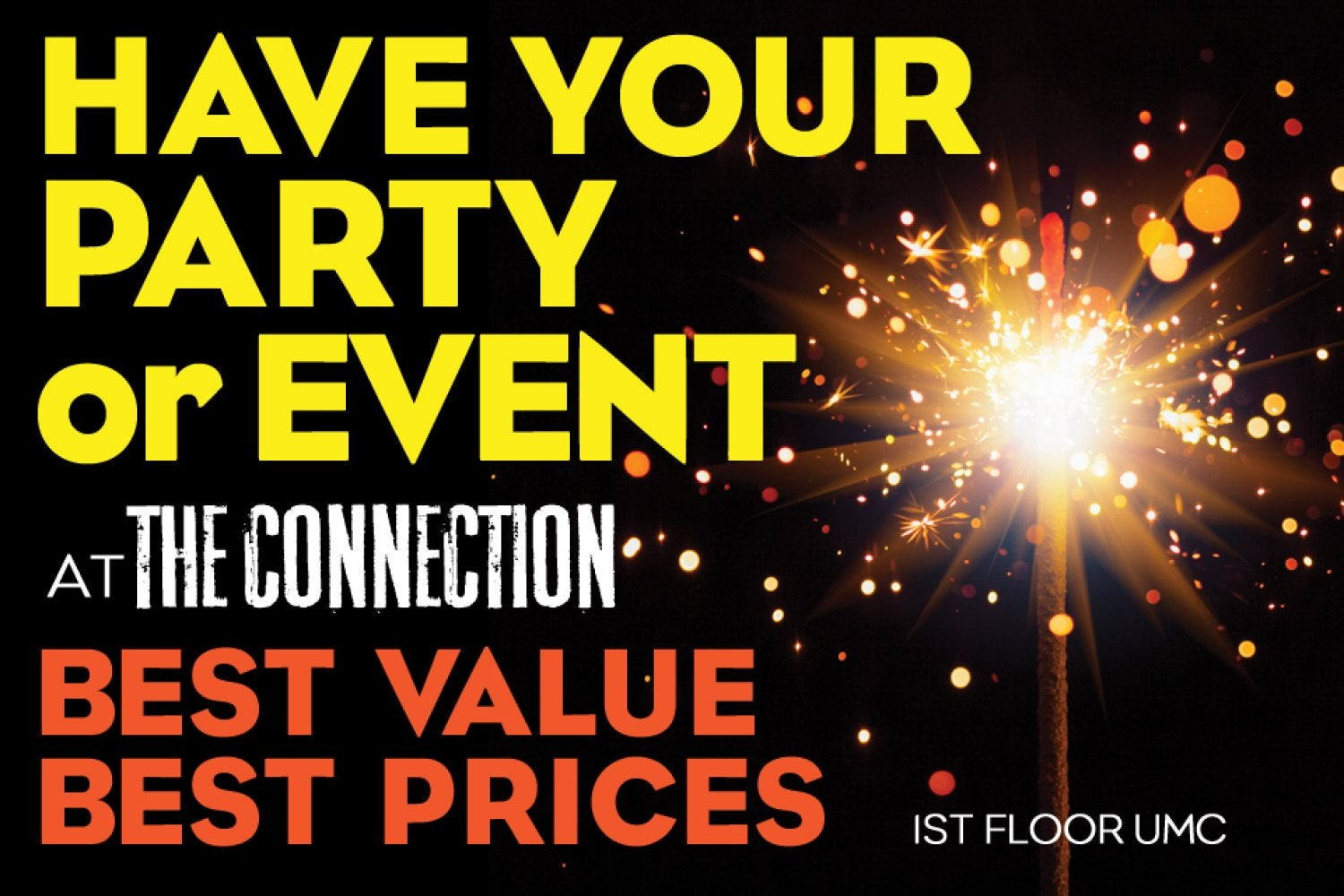 Have your party or event at The Connection. Best value. Best prices. First floor UMC.